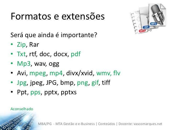 Formatos e extensões<br />Será que ainda é importante?<br />Zip, Rar<br />Txt, rtf, doc, docx, pdf<br />Mp3, wav, ogg<br /...