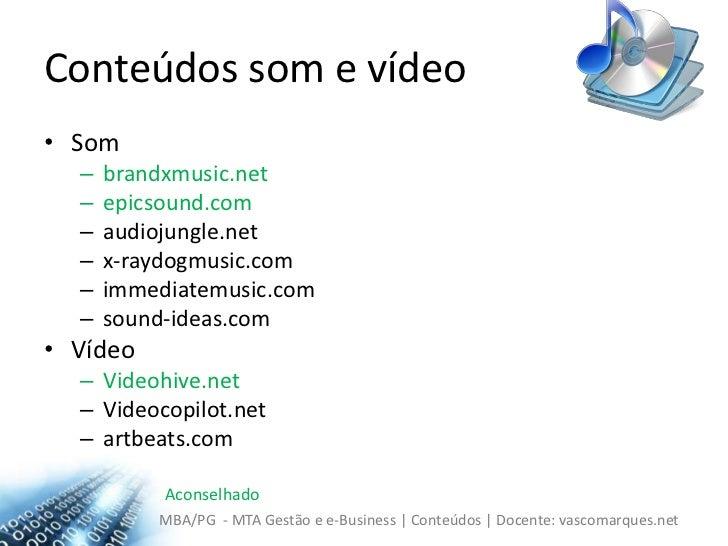Conteúdos som e vídeo<br />Som <br />brandxmusic.net<br />epicsound.com<br />audiojungle.net<br />x-raydogmusic.com<br />i...