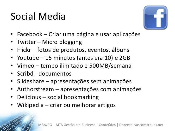 Social Media<br />Facebook – Criar uma página e usar aplicações<br />Twitter – Micro blogging<br />Flickr – fotos de produ...
