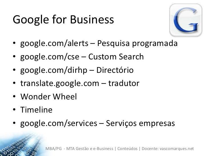 Google for Business<br />google.com/alerts – Pesquisa programada<br />google.com/cse – CustomSearch<br />google.com/dirhp ...