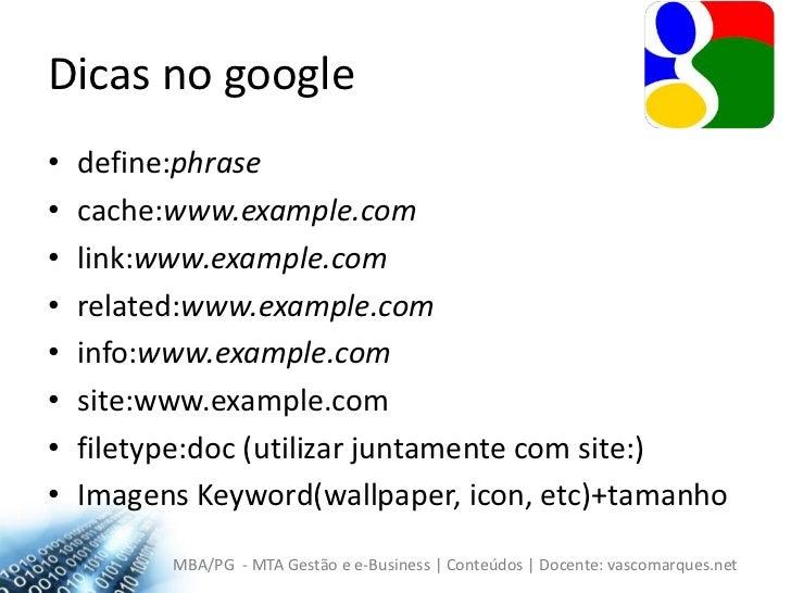 Dicas no google<br />define:phrase<br />cache:www.example.com<br />link:www.example.com<br />related:www.example.com<br />...
