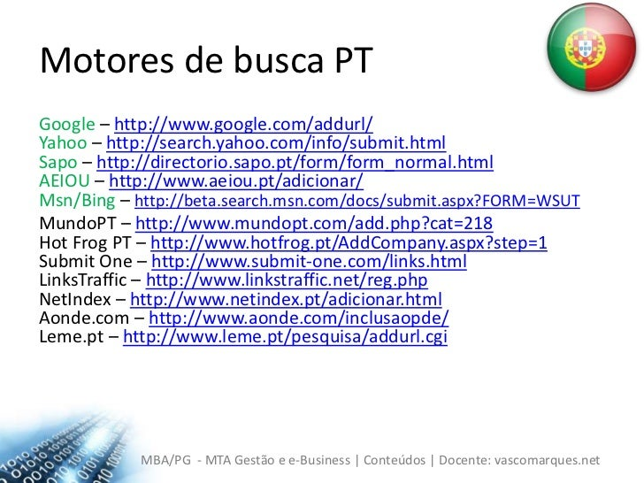 Motoresde busca PT<br />Google– http://www.google.com/addurl/Yahoo – http://search.yahoo.com/info/submit.htmlSapo – http:/...