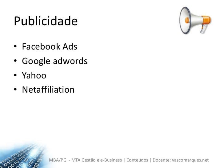 Publicidade<br />Facebook Ads<br />Google adwords<br />Yahoo<br />Netaffiliation<br />