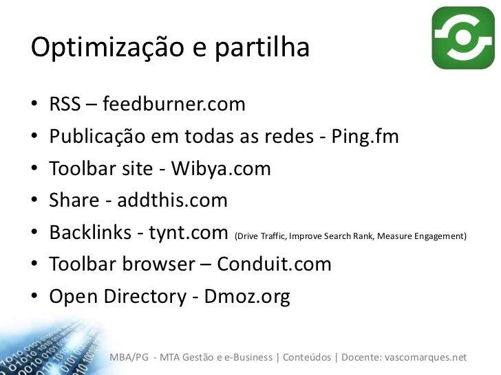 Optimização e partilha<br />RSS – feedburner.com<br />Publicação em todas as redes - Ping.fm<br />Toolbar site - Wibya.com...