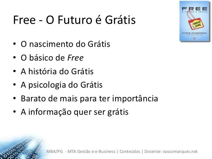 Free - O Futuro é Grátis<br />O nascimento do Grátis<br />O básico de Free<br />A história do Grátis<br />A psicologia do ...