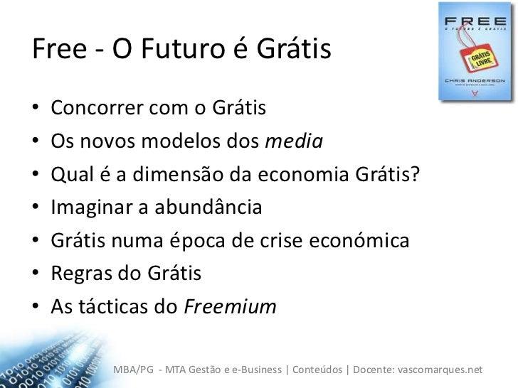 Free - O Futuro é Grátis<br />Concorrer com o Grátis<br />Os novos modelos dos media<br />Qual é a dimensão da economia Gr...