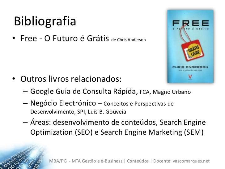 Bibliografia<br />Free - O Futuro é Grátis de Chris Anderson<br />Outros livros relacionados:<br />Google Guia de Consulta...
