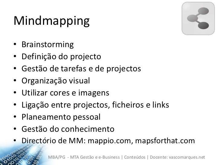 Mindmapping<br />Brainstorming<br />Definição do projecto<br />Gestão de tarefas e de projectos<br />Organização visual<br...