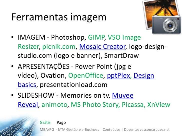 Ferramentas imagem<br />IMAGEM - Photoshop, GIMP, VSOImageResizer, picnik.com, MosaicCreator, logo-design-studio.com (logo...