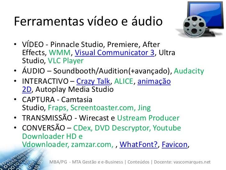 Ferramentas vídeo e áudio<br />VÍDEO - PinnacleStudio, Premiere, AfterEffects, WMM, Visual Communicator 3, Ultra Studio, V...