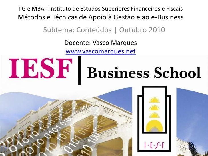 PG e MBA - Instituto de Estudos Superiores Financeiros e FiscaisMétodos e Técnicas de Apoio à Gestão e ao e-BusinessDocent...