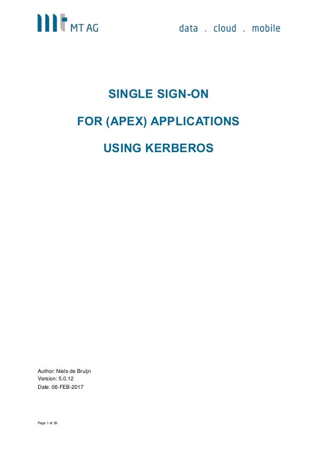 Page 1 of 29 SINGLE SIGN-ON FOR (APEX) APPLICATIONS USING KERBEROS Author: Niels de Bruijn Version: 5.0.12 Date: 06-FEB-20...