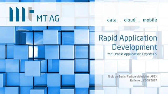 Rapid Application Development mit Oracle Application Express 5 Niels de Bruijn, Fachbereichsleiter APEX Ratingen, 31.05.20...