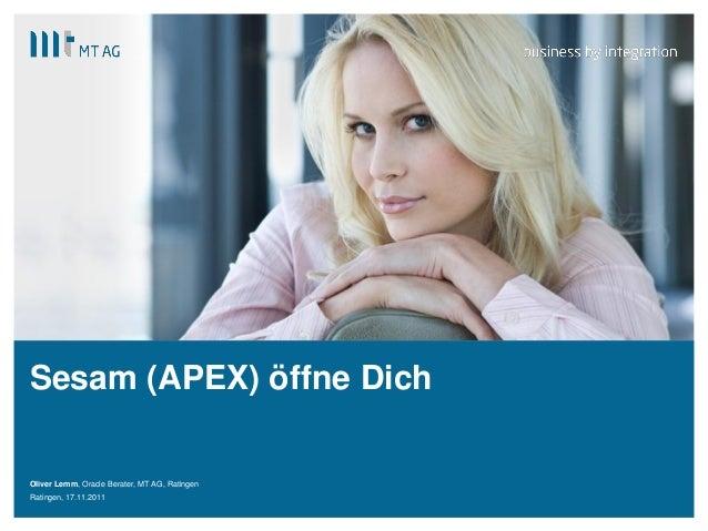 | Sesam (APEX) öffne Dich Oliver Lemm, Oracle Berater, MT AG, Ratingen Ratingen, 17.11.2011
