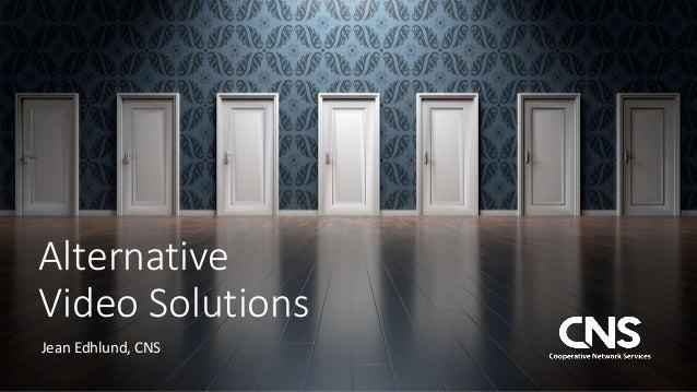 Alternative Video Solutions Jean Edhlund, CNS