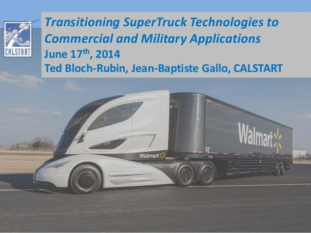Transitioning SuperTruck Technologies to  Commercial and Military Applications  June 17th, 2014  Ted Bloch-Rubin, Jean-Bap...