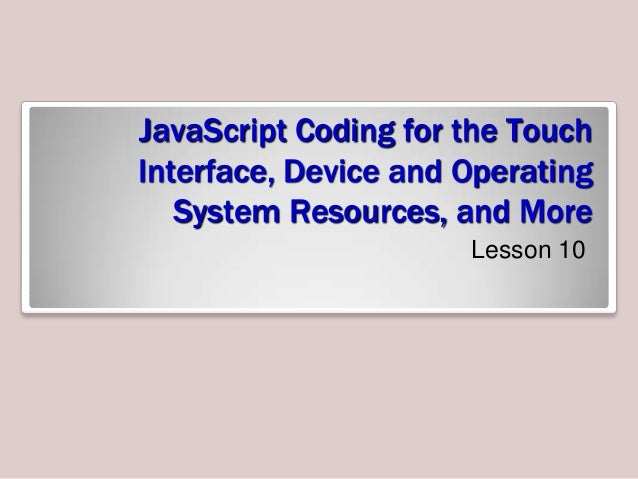 JavaScript Coding for the Touch Interface, Device and Operating System Resources, and More Lesson 10