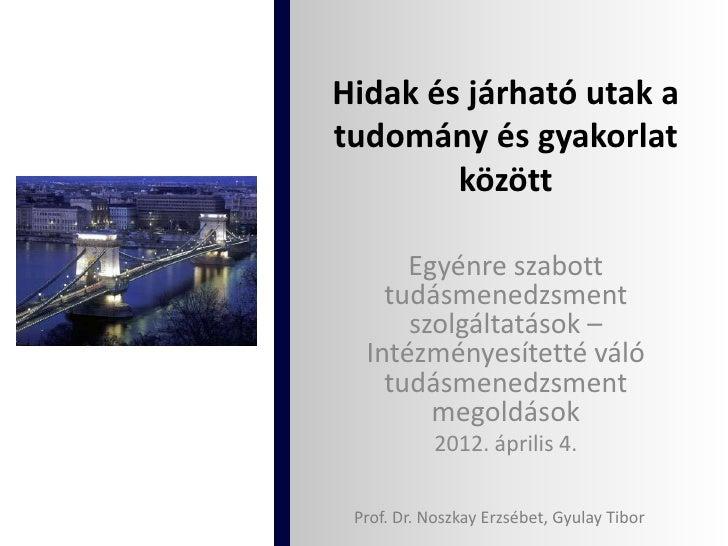 Hidak és járható utak atudomány és gyakorlat        között      Egyénre szabott    tudásmenedzsment      szolgáltatások – ...