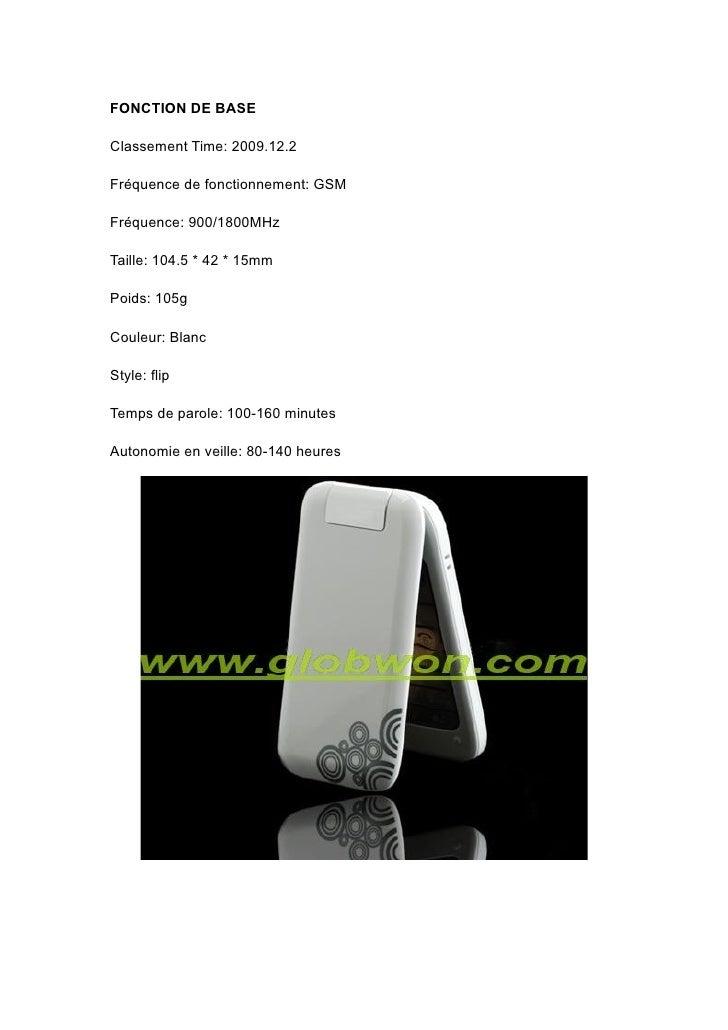 FONCTION DE BASE  Classement Time: 2009.12.2  Fréquence de fonctionnement: GSM  Fréquence: 900/1800MHz  Taille: 104.5 * 42...