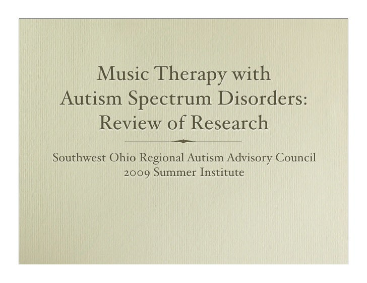 Music Therapy with  Autism Spectrum Disorders:      Review of Research Southwest Ohio Regional Autism Advisory Council    ...
