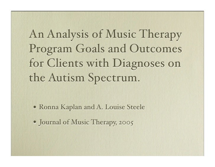 music therapy thesis papers An overview of autism a 20 page research paper that presents an overview of this devastating disorder autism is a perceptual disorder that affects the cognitive and language skills of a child, and it is usually characterized by ritualistic motor activity.