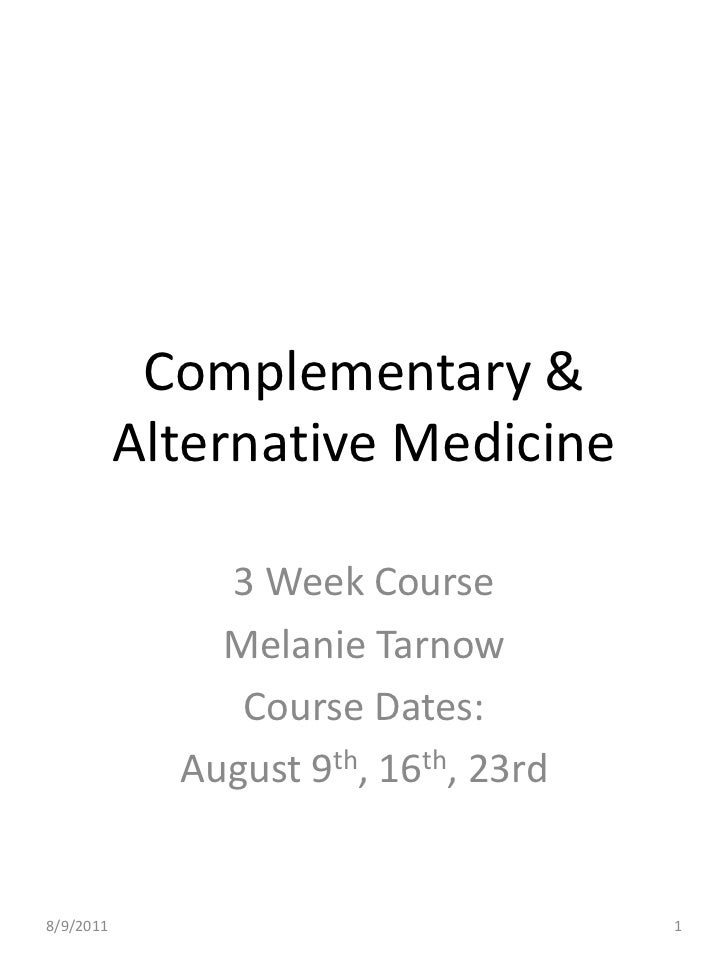 Complementary & Alternative Medicine <br />3 Week Course<br />Melanie Tarnow<br />Course Dates: <br />August 9th, 16th, 23...