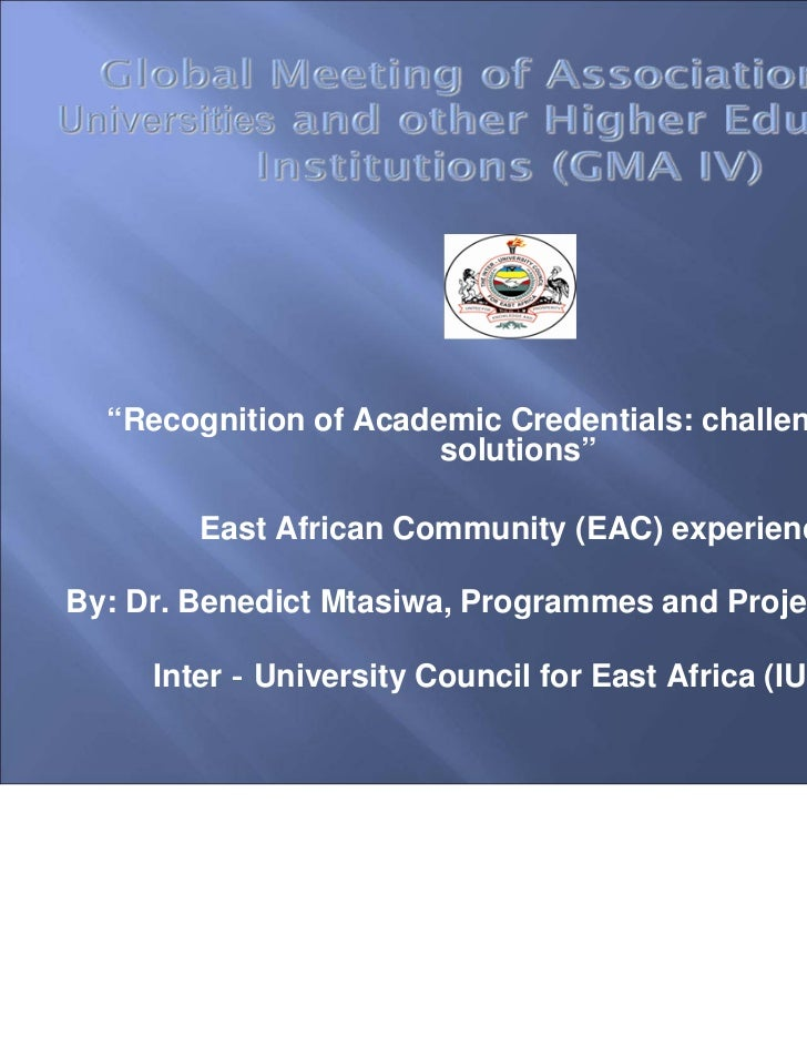"""""""Recognition of Academic Credentials: challenges and                       solutions""""        East African Community (EAC) ..."""