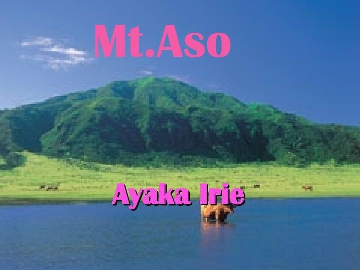 Mt.Aso <ul><li>Ayaka Irie </li></ul>