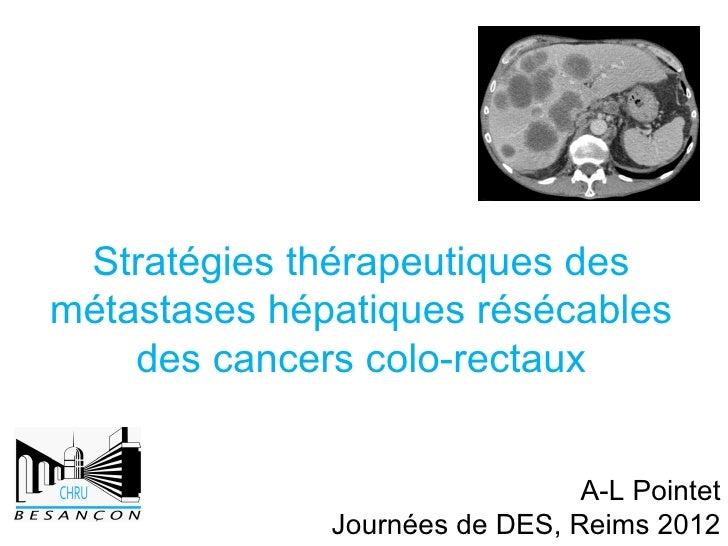 Stratégies thérapeutiques desmétastases hépatiques résécables    des cancers colo-rectaux                                A...