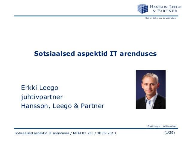 Kui on tahe, on ka võimalus! Erkki Leego – juhtivpartner (1/29)Sotsiaalsed aspektid IT arenduses / MTAT.03.233 / 30.09.201...