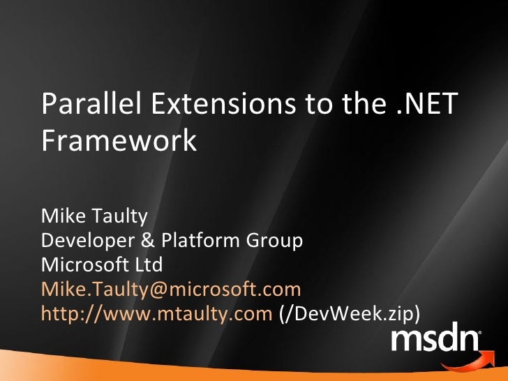 Parallel Extensions to the .NET Framework Mike Taulty Developer & Platform Group Microsoft Ltd [email_address]   http://ww...