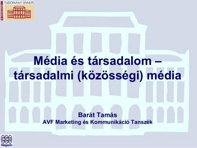 Média és társadalom – társadalmi (közösségi) média Barát Tamás AVF Marketing és Kommunikáció Tanszék