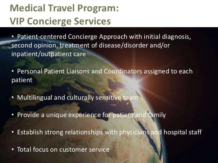 Medical Travel Program:<br />VIP Concierge Services<br /><ul><li>Patient-centered Concierge Approach with initial diagnosi...