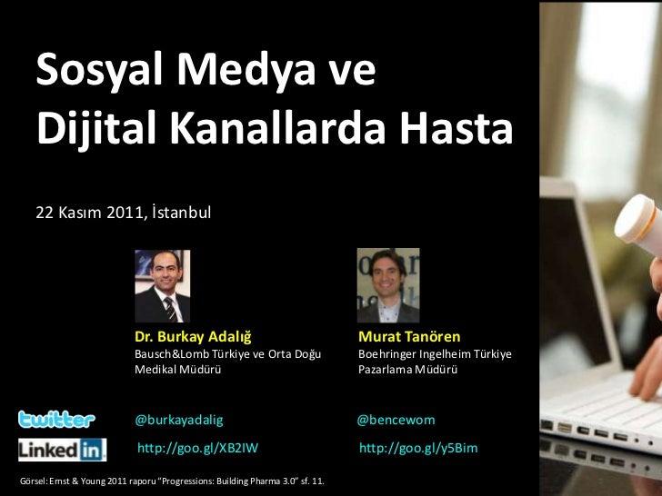 Sosyal Medya ve   Dijital Kanallarda Hasta   22 Kasım 2011, İstanbul                            Dr. Burkay Adalığ         ...