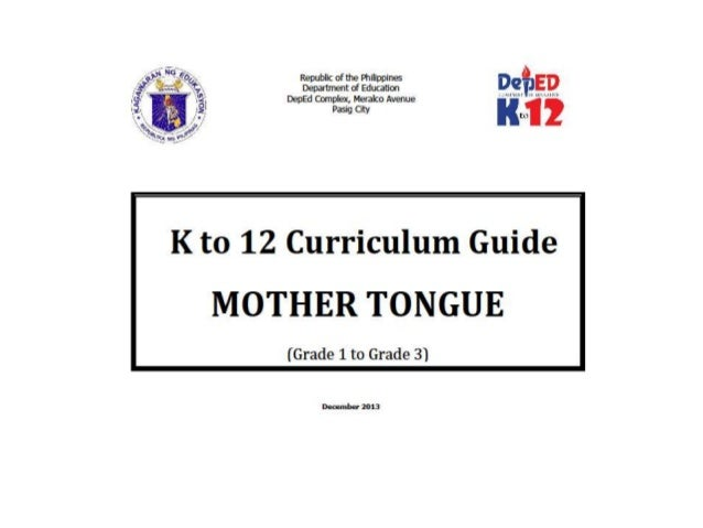 MTBMLE CURRICULUM FRAMEWORK Introduction Mother Tongue – Based Multilingual Education (MTB-MLE) is the government's banner...