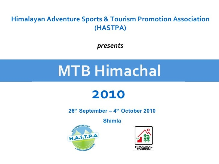 MTB Himachal 2010 Himalayan Adventure Sports & Tourism Promotion Association (HASTPA) presents 26 th  September – 4 th  Oc...