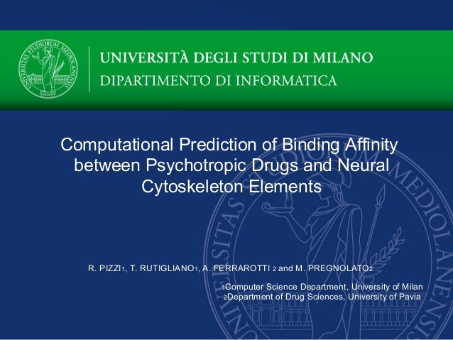 Computational Prediction of Binding Affinity between Psychotropic Drugs and Neural Cytoskeleton Elements R. PIZZI1, T. RUT...