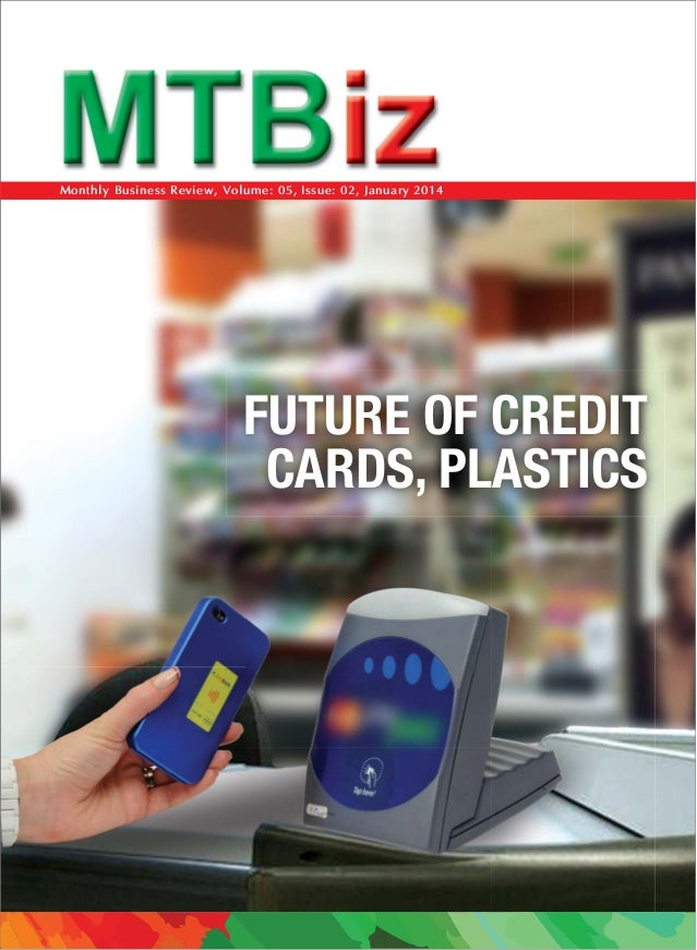 Monthly Business Review, Volume: 05, Issue: 02, January 2014 FUTURE OF CREDIT CARDS, PLASTICS