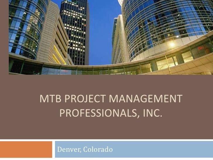MTB Project Management Professionals, Inc.<br />Denver, Colorado<br />