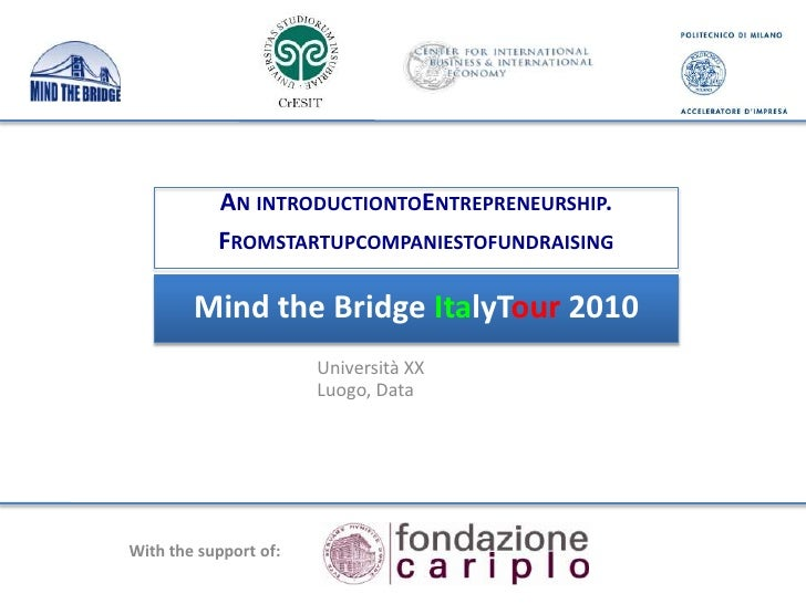 Introduction to Entrepreneurship. <br />From Startups to Venture Financing<br />Mind the Bridge ItalyTour 2010<br />Torino...