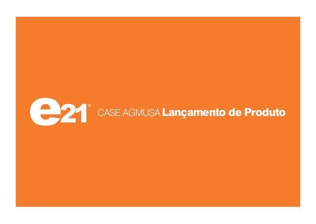 CASE AGMUSA Lançamento de Produto