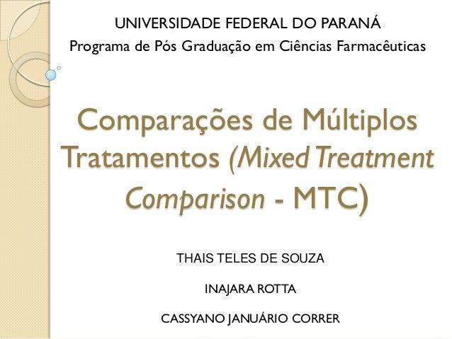 Comparações de Múltiplos Tratamentos (MixedTreatment Comparison - MTC) UNIVERSIDADE FEDERAL DO PARANÁ Programa de Pós Grad...