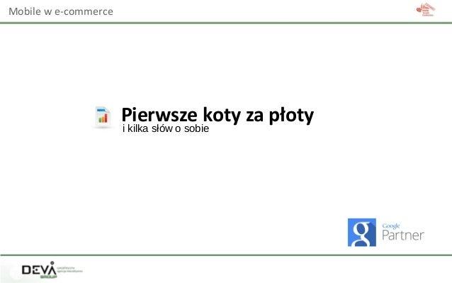 Mobile w e-commerce Pierwsze koty za płoty i kilka słów o sobie