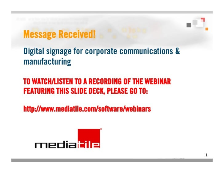 Message Received! Digital signage for corporate communications & manufacturing TO WATCH/LISTEN TO A RECORDING OF THE WEBIN...