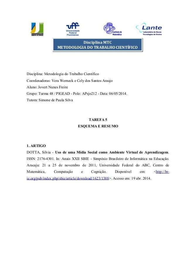 Disciplina: Metodologia do Trabalho Científico Coordenadoras: Vera Werneck e Cely dos Santos Araujo Aluno: Jovert Nunes Fr...