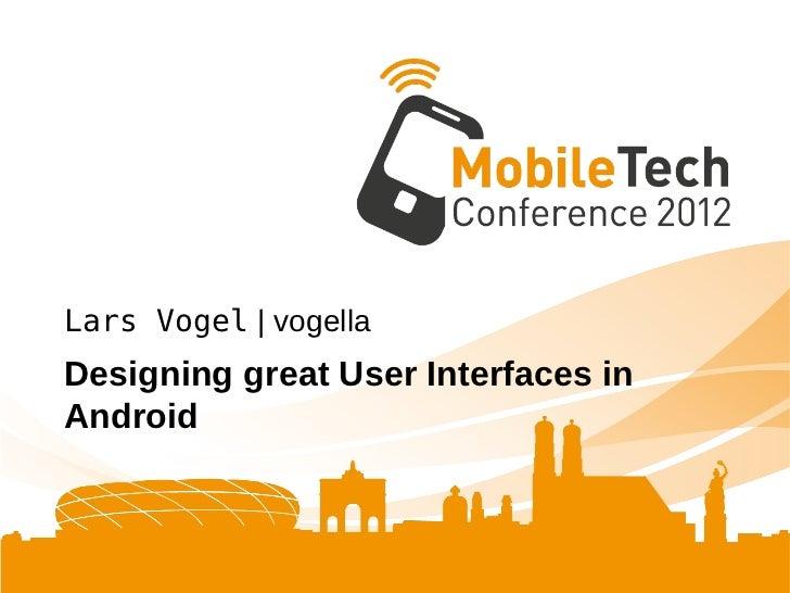 Lars Vogel | vogellaDesigning great User Interfaces inAndroid