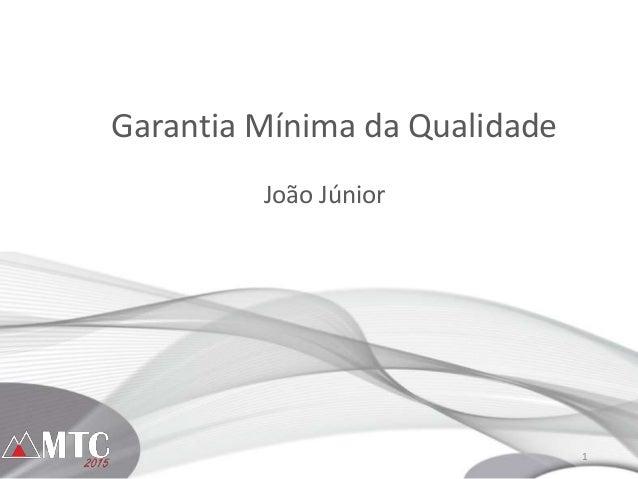 1 Garantia Mínima da Qualidade João Júnior