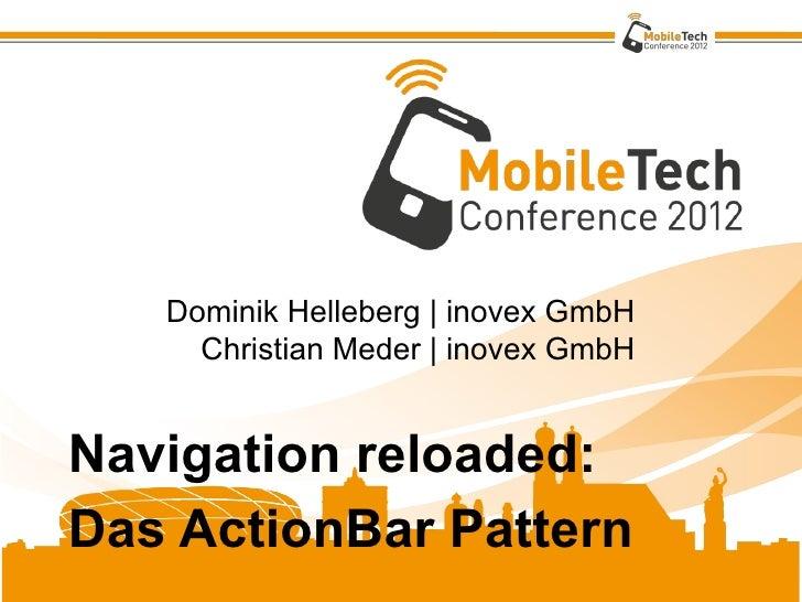 Dominik Helleberg | inovex GmbH     Christian Meder | inovex GmbHNavigation reloaded:Das ActionBar Pattern