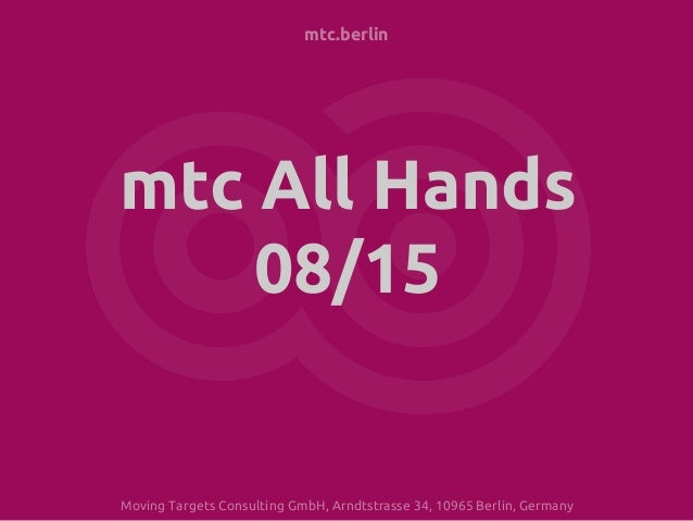 mtc.berlin mtc All Hands 08/15 Moving Targets Consulting GmbH, Arndtstrasse 34, 10965 Berlin, Germany