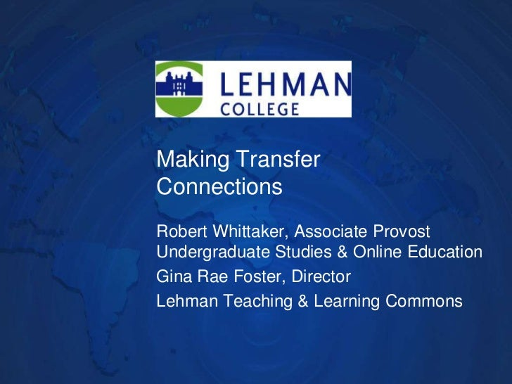 Making Transfer Connections<br />Robert Whittaker, Associate Provost Undergraduate Studies & Online Education<br />Gina Ra...